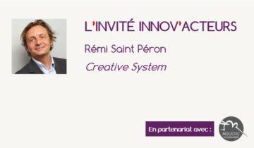 L'invité Innov'Acteurs : Rémi Saint Péron, Creative System - créativité