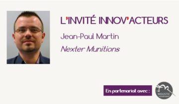 L'invité Innov'Acteurs : Jean-Paul Martin présente la démarche de Nexter Munitions