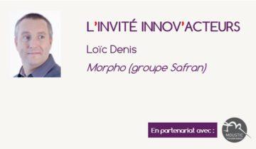 L'invité Innov'Acteurs : Loic Denis présente la démarche innovation participative de Morpho