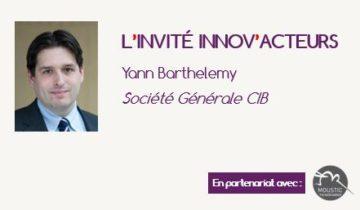 """L'invité Innov'Acteurs : Yann Barthelemy présente le dispositif """"Challenge Intrapreneur"""" de la DSI de la Société Générale CIB"""