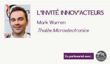 L'invité Innov'Acteurs : Mark Warren présente la démarche Eureka de Thales Microelectronics