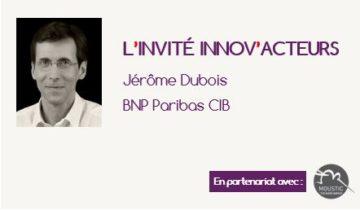 L'invité Innov'Acteurs : Jérôme Dubois nous présente JUMP, plateforme collaborative de BNP Paribas CIB
