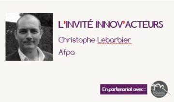 L'invité Innov'Acteurs : Christophe Lebarbier présente la démarche Centre Refondé de l'Afpa