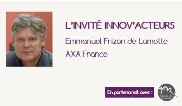 L'invité Innov'Acteurs : Emmanuel Frizon de Lamotte AXA France