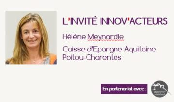 L'invité Innov'Acteurs : Hélène Meynardie Caisse d'Epargne Aquitaine Poitou-Charentes